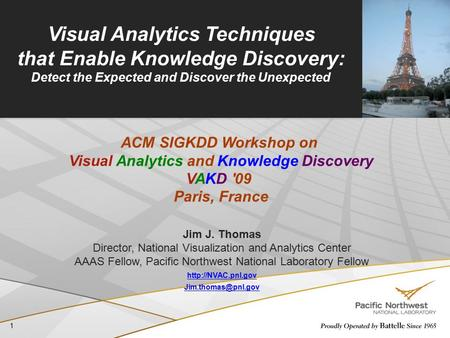 1 Visual Analytics Techniques that Enable Knowledge Discovery: Detect the Expected and Discover the Unexpected Jim J. Thomas Director, National Visualization.