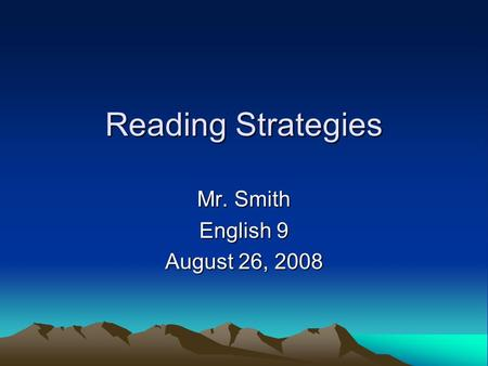 Reading Strategies Mr. Smith English 9 August 26, 2008.