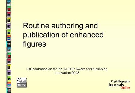 Routine authoring and publication of enhanced figures IUCr submission for the ALPSP Award for Publishing Innovation 2008.