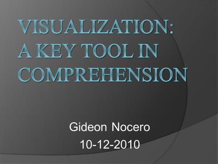 Gideon Nocero 10-12-2010.  Visualization is a way for students to comprehend what they read by creating mental images in their minds.