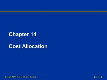 Copyright © 2003 Pearson Education Canada Inc. Slide 14-149 Chapter 14 Cost Allocation.