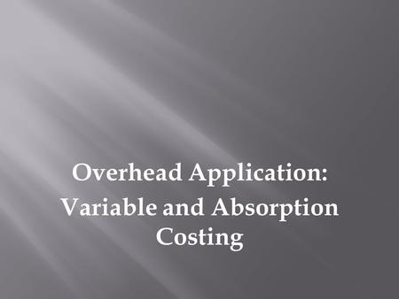 Overhead Application: Variable and Absorption Costing.