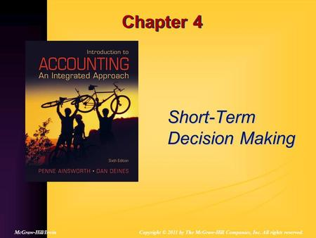 Chapter 4 Short-Term Decision Making Copyright © 2011 by The McGraw-Hill Companies, Inc. All rights reserved.McGraw-Hill/Irwin.