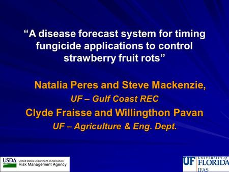 """A disease forecast system for timing fungicide applications to control strawberry fruit rots"" Natalia Peres and Steve Mackenzie, Natalia Peres and Steve."