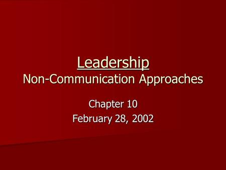 Leadership Non-Communication Approaches Chapter 10 February 28, 2002.