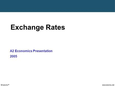 Tutor2u ™ Exchange Rates A2 Economics Presentation 2005.