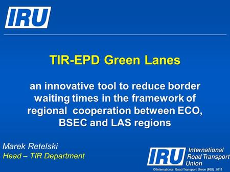 TIR-EPD Green Lanes an innovative tool to reduce border waiting times in the framework of regional cooperation between ECO, BSEC and LAS regions TIR-EPD.