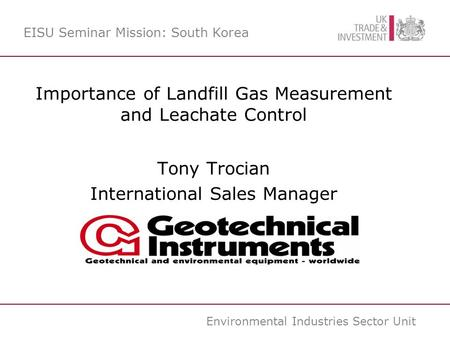 Environmental Industries Sector Unit Importance of Landfill Gas Measurement and Leachate Control Tony Trocian International Sales Manager EISU Seminar.
