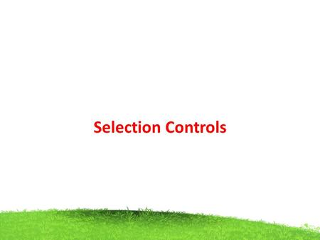 Selection Controls. A selection control presents on the screen used to select possible alternatives, conditions, or choices, or value. The relevant item.