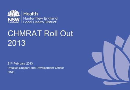 CHMRAT Roll Out 2013 21 th February 2013 Practice Support and Development Officer GNC.