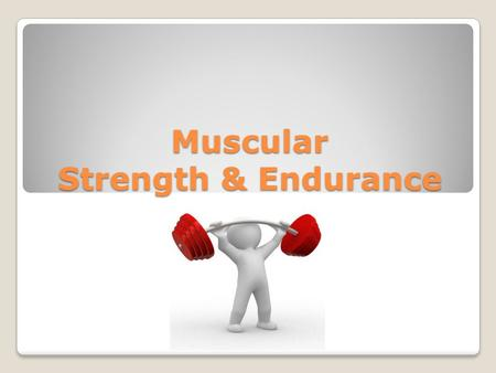 Muscular Strength & Endurance. Terms Muscle tone - refers to the firmness of your muscles. Metabolism - burning of calories necessary to supply the body.