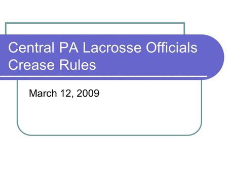 Central PA Lacrosse Officials Crease Rules March 12, 2009.