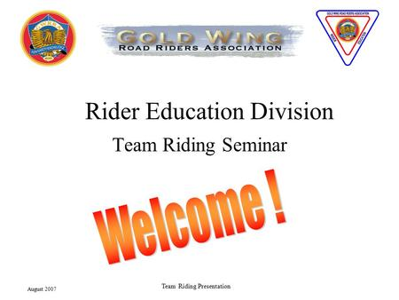 August 2007 Team Riding Presentation Rider Education Division Team Riding Seminar.