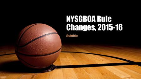 NYSGBOA Rule Changes, 2015-16 Subtitle. Rule 9-10, Ten Second Backcourt No visual count. Use the shot clock. If no shot clock, use a visual count. Trail.