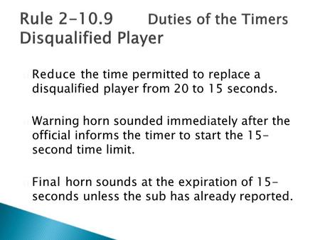  Reduce the time permitted to replace a disqualified player from 20 to 15 seconds.  Warning horn sounded immediately after the official informs the timer.