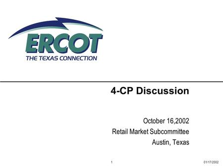 01/17/20021 4-CP Discussion October 16,2002 Retail Market Subcommittee Austin, Texas.