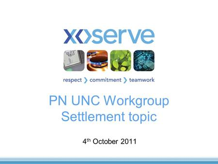 PN UNC Workgroup Settlement topic 4 th October 2011.