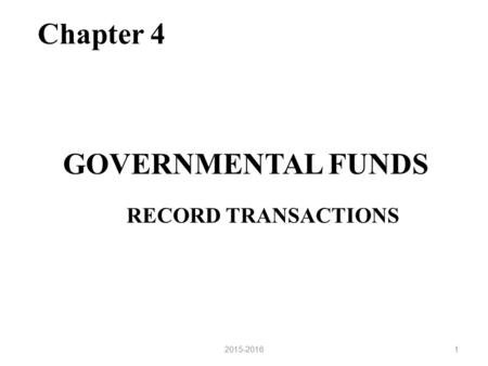 RECORD TRANSACTIONS RECORD TRANSACTIONS GOVERNMENTAL FUNDS Chapter 4 12015-2016.