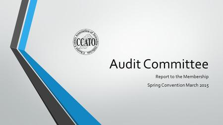 Audit Committee Report to the Membership Spring Convention March 2015.