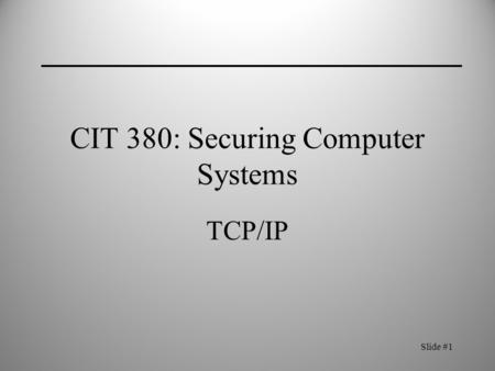 Slide #1 CIT 380: Securing Computer Systems TCP/IP.