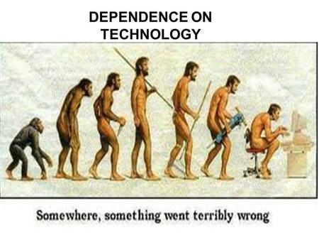 DEPENDENCE ON TECHNOLOGY. Topic : Technology Problem:Dependence on technology Solution A:Not use social networking sites such as facebook, twitter, skype.