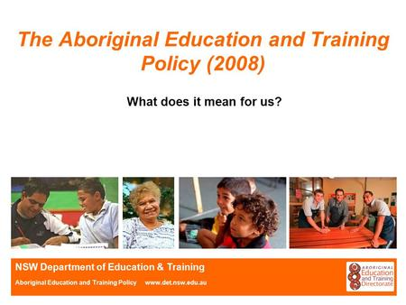 NSW Department of Education & Training Aboriginal Education and Training Policy www.det.nsw.edu.au The Aboriginal Education and Training Policy (2008)