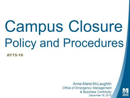 Campus Closure Policy and Procedures AY15-16 Anne-Marie McLaughlin Office of Emergency Management & Business Continuity December 16, 2015.