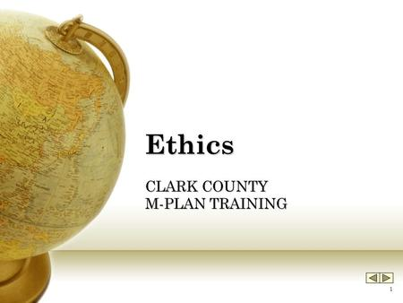 1 Ethics CLARK COUNTY M-PLAN TRAINING. 2 Sources of Ethical Standards Ethics standards for management staff are derived from the following sources. They.