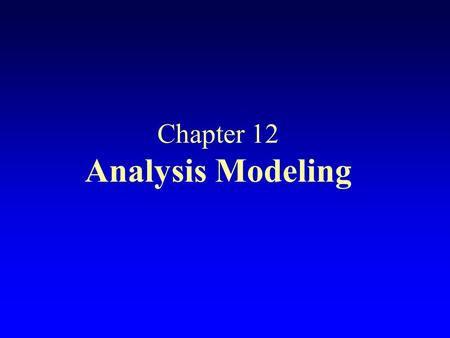 Chapter 12 Analysis Modeling. Analysis Modeling ä Two primary methods today ä Structured Analysis ä Object-oriented analysis ä Some important considerations.