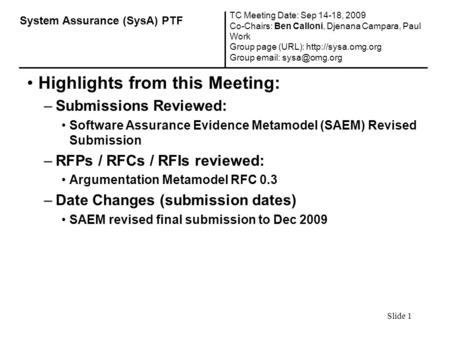Slide 1 Highlights from this Meeting: –Submissions Reviewed: Software Assurance Evidence Metamodel (SAEM) Revised Submission –RFPs / RFCs / RFIs reviewed: