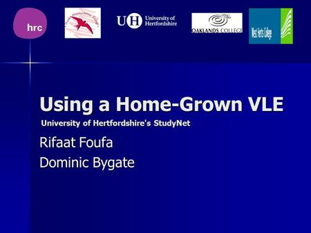 Using a Home-Grown VLE Rifaat Foufa Dominic Bygate University of Hertfordshire's StudyNet.