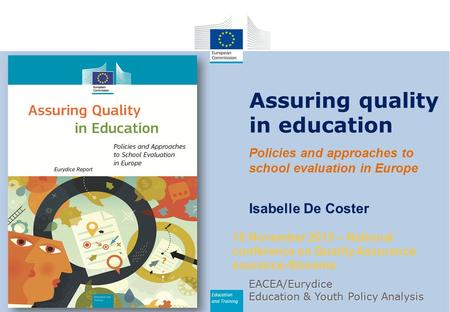 Education and Training Assuring quality in education 18 November 2015 – National conference on Quality Assurance ssurance-Slovenia Isabelle De Coster Policies.
