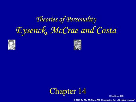 © McGraw-Hill Theories of Personality Eysenck, McCrae and Costa Chapter 14 © 2009 by The McGraw-Hill Companies, Inc. All rights reserved.