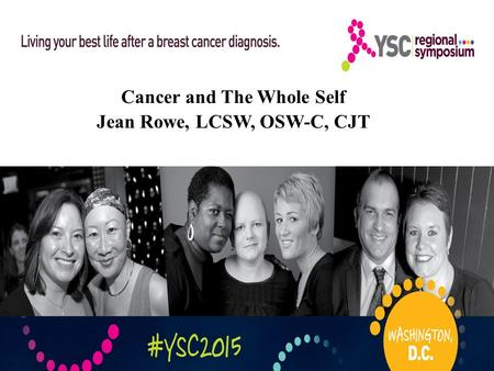 Cancer and The Whole Self Jean Rowe, LCSW, OSW-C, CJT.