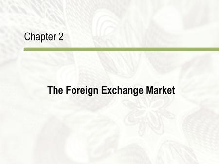 Chapter 2 The Foreign Exchange Market. Copyright  2010 McGraw-Hill Australia Pty Ltd PPTs t/a International Finance: An Analytical Approach 3e by Imad.