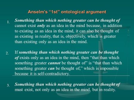 "Anselm's ""1st"" ontological argument Something than which nothing greater can be thought of cannot exist only as an idea in the mind because, in addition."