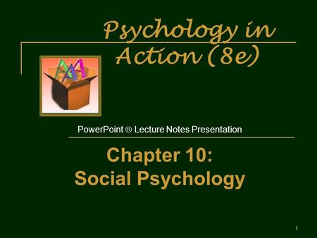 Psychology in Action (8e) PowerPoint  Lecture Notes Presentation Chapter 10: Social Psychology 1.
