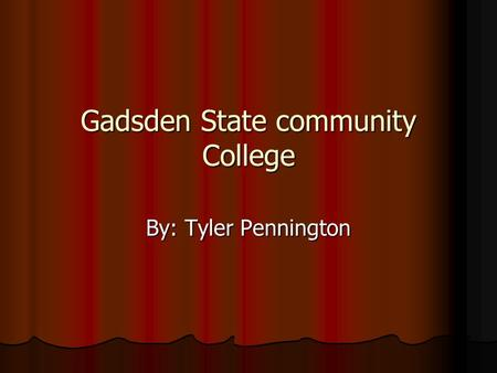 Gadsden State community College By: Tyler Pennington.