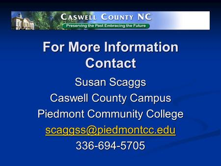 For More Information Contact Susan Scaggs Caswell County Campus Piedmont Community College 336-694-5705.