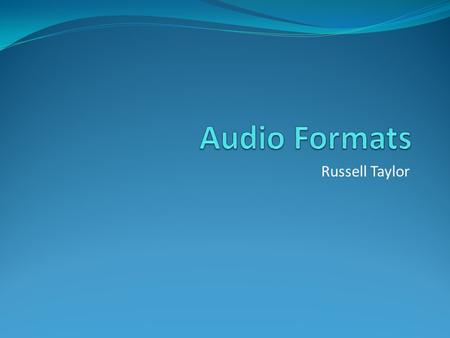 Russell Taylor. Audio File Formats There are three major groups of audio file formats: Uncompressed audio formats, such as WAV, AIFF, AU or raw header-less.