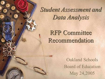 Student Assessment and Data Analysis RFP Committee Recommendation Oakland Schools Board of Education May 24,2005.