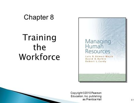 8-1 Copyright ©2010 Pearson Education, Inc. publishing as Prentice Hall Training the Workforce Chapter 8.