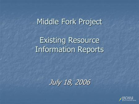 Middle Fork Project Existing Resource Information Reports July 18, 2006.