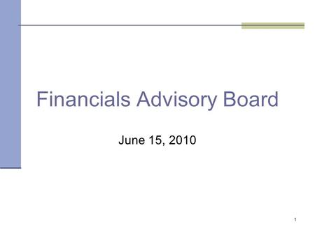 1 Financials Advisory Board June 15, 2010. 2 Office of State Finance Agenda Responsibilities Project Updates Welcome Issues Feedback and QuestionsUpdates.