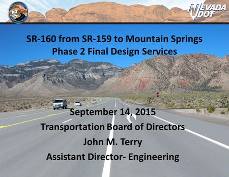 September 14, 2015 Transportation Board of Directors John M. Terry Assistant Director- Engineering SR-160 from SR-159 to Mountain Springs Phase 2 Final.