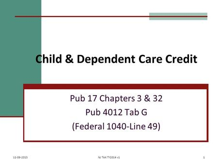 Child & Dependent Care Credit Pub 17 Chapters 3 & 32 Pub 4012 Tab G (Federal 1040-Line 49) 11-09-2015NJ TAX TY2014 v11.