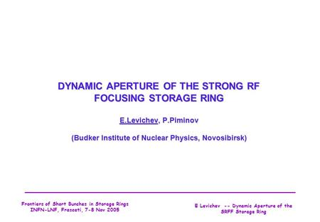 E Levichev -- Dynamic Aperture of the SRFF Storage Ring Frontiers of Short Bunches in Storage Rings INFN-LNF, Frascati, 7-8 Nov 2005 DYNAMIC APERTURE OF.
