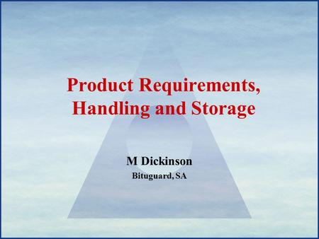 Product Requirements, Handling and Storage M Dickinson Bituguard, SA.
