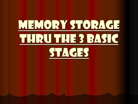 Memory Storage Thru the 3 Basic Stages February 5 th, 2009 Objective: Review memory technique Objective: Review memory technique Review chart (finish.