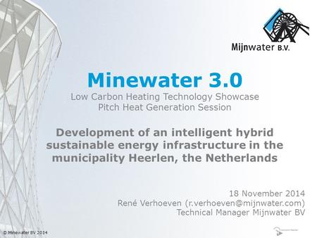 © Minewater BV 2014 18 November 2014 René Verhoeven Technical Manager Mijnwater BV Development of an intelligent hybrid sustainable.